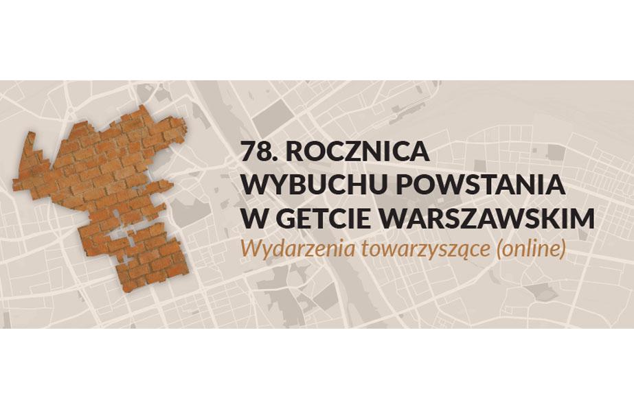 78.rocznica wybuchu Powstania w Getcie Warszawskim. Wydarzenia towarzyszące online